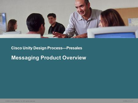 © 2006 Cisco Systems, Inc. All rights reserved. CUDN v1.1—1-1 Messaging Product Overview Cisco Unity Design Process—Presales.