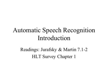 Automatic Speech Recognition Introduction Readings: Jurafsky & Martin 7.1-2 HLT Survey Chapter 1.