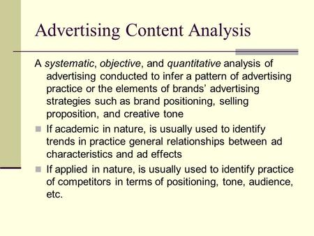 Advertising Content Analysis A systematic, objective, and quantitative analysis of advertising conducted to infer a pattern of advertising practice or.