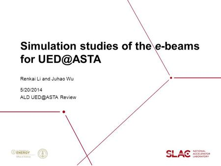 Simulation studies of the e-beams for Renkai Li and Juhao Wu 5/20/2014 ALD Review.