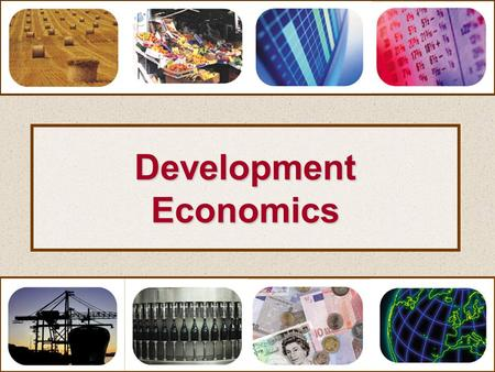 DevelopmentEconomics. Development Economics Introductionto.
