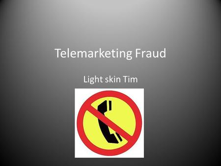 Telemarketing Fraud Light skin Tim. Fraud wrongful or criminal deception intended to result in financial or personal gain.