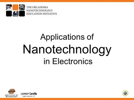 Updated September 2011 Applications of Nanotechnology in Electronics.