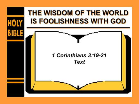 THE WISDOM OF THE WORLD IS FOOLISHNESS WITH GOD 1 Corinthians 3:19-21 Text.