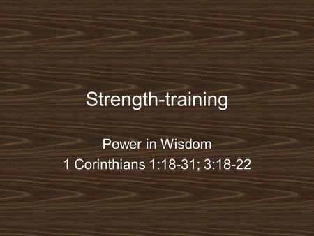 Power in Wisdom 1 Corinthians 1:18-31; 3:18-22