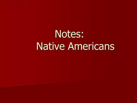 Notes: Native Americans. Native Americans of North America Divided into many Culture Areas Divided into many Culture Areas Culture Areas each have their.