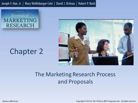 Chapter 2 The Marketing Research Process and Proposals Copyright © 2013 by The McGraw-Hill Companies, Inc. All rights reserved. McGraw-Hill/Irwin.