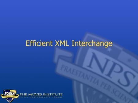 Efficient XML Interchange. XML Why is XML good? A widely accepted standard for data representation Fairly simple format Flexible It's not used by everyone,