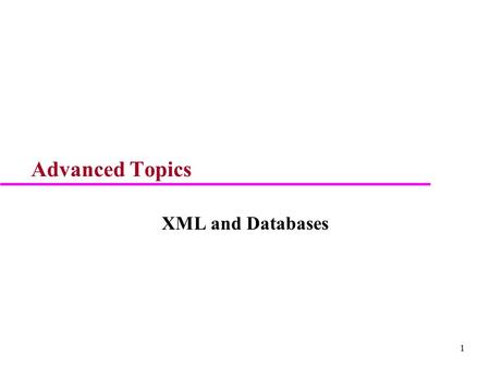 1 Advanced Topics XML and Databases. 2 XML u Overview u Structure of XML Data –XML Document Type Definition DTD –Namespaces –XML Schema u Query and Transformation.