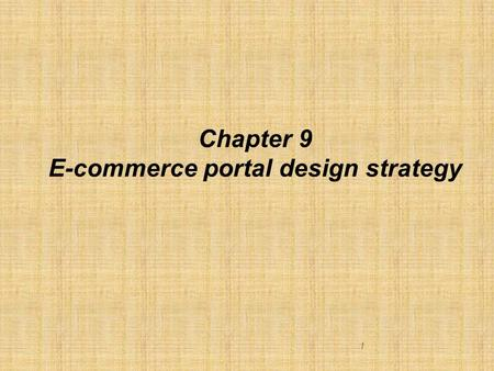 1 Chapter 9 E-commerce portal design strategy. Learning objectives  At the end of the chapter, the students would learn  The need to design e-commerce.