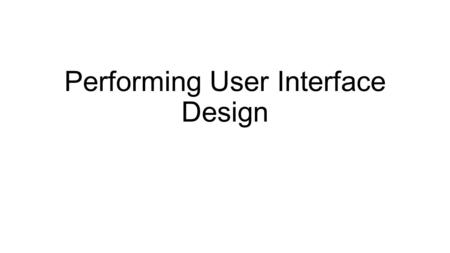 Performing User Interface Design
