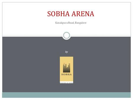 SOBHA ARENA Kanakpura Road, Bangalore by Sobha Developers.