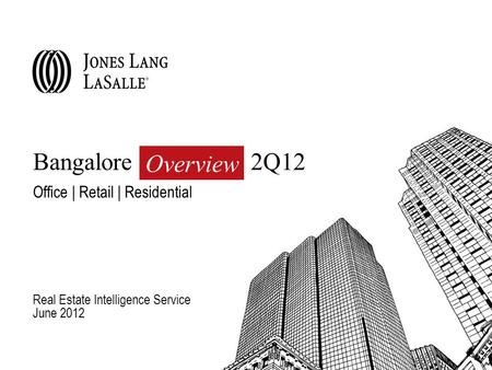 Bangalore 2Q12 Office | Retail | Residential Real Estate Intelligence Service June 2012 Overview.