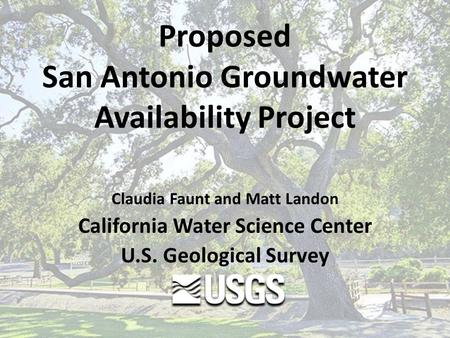 Proposed San Antonio Groundwater Availability Project Claudia Faunt and Matt Landon California Water Science Center U.S. Geological Survey.