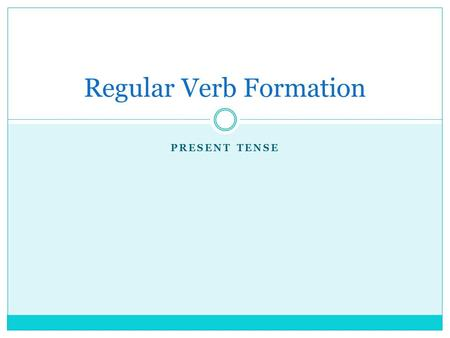 PRESENT TENSE Regular Verb Formation. In French, regular verbs are conjugated by following 2 simple steps: Step 1: Form a stem Step 2:Add the correct.