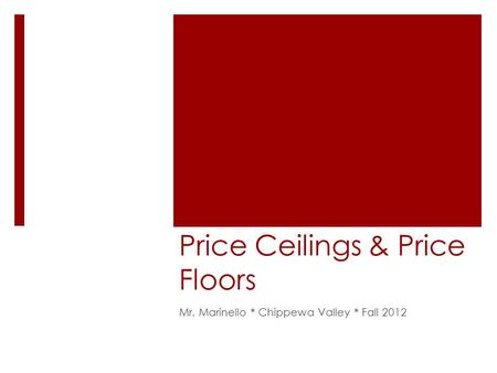 Price Ceilings & Price Floors Mr. Marinello * Chippewa Valley * Fall 2012.