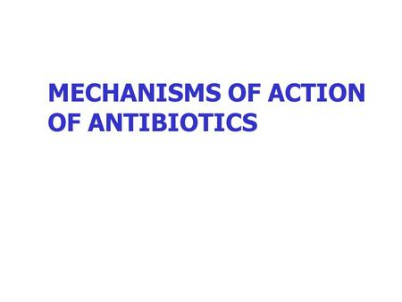 MECHANISMS OF ACTION OF ANTIBIOTICS. BACTERIOSTATIC AGENTS Sulfonamides Drugs inhibiting protein synthesis except aminoglycosides (macrolides, chloramphenicol,