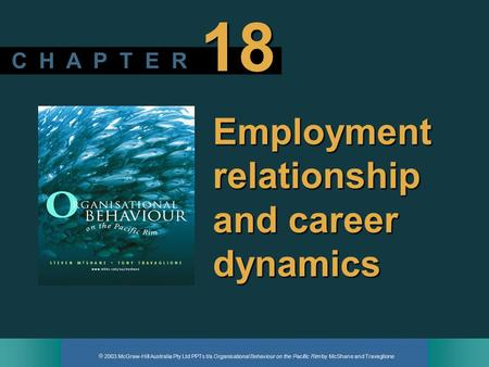  2003 McGraw-Hill Australia Pty Ltd PPTs t/a Organisational Behaviour on the Pacific Rim by McShane and Travaglione C H A P T E R 18 Employment relationship.