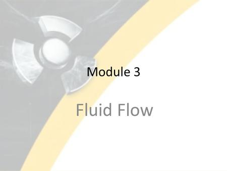 Module 3 Fluid Flow. Lesson 20 CONTINUITY EQUATION DESCRIBE how the density of a fluid varies with temperature. DEFINE the term buoyancy. DESCRIBE the.