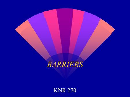 BARRIERS KNR 270. BARRIERS w Intrinsic Barriers w Environmental Barriers w Communication Barriers (Smith, Austin & Kennedy, 1996) w Leisure Provider Actions.