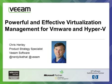 Powerful and Effective Virtualization Management for Vmware and Hyper-V Chris Henley Product Strategy Specialist