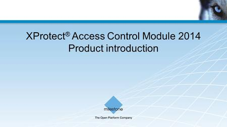 XProtect ® Access Control Module 2014 Product introduction.