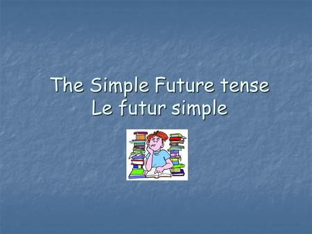 The Simple Future tense Le futur simple. When do you use the future tense? The simple future tense is used to describe an action which will happen in.