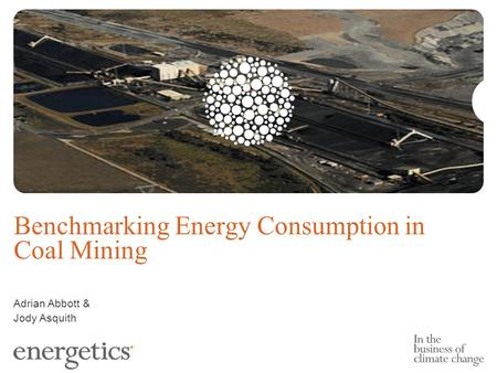 Adrian Abbott & Jody Asquith Benchmarking Energy Consumption in Coal Mining.