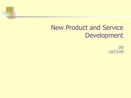 New Product and Service Development DG 10/23/05. Table of Content  Objective  Company Background  Vision, Mission & Goal  New Product Proposition.
