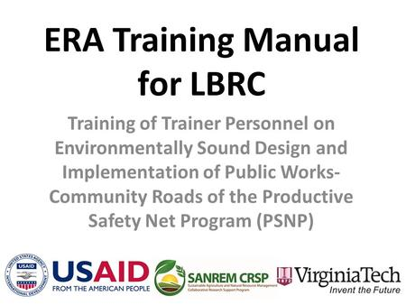 ERA Training Manual for LBRC Training of Trainer Personnel on Environmentally Sound Design and Implementation of Public Works- Community Roads of the Productive.