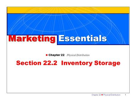 Chapter 22 Physical Distribution 1 Marketing Essentials Chapter 22 Physical Distribution Section 22.2 Inventory Storage.