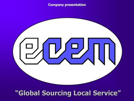 """Global Sourcing Local Service"" Company presentation."