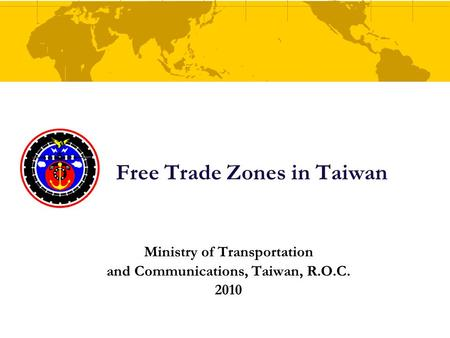 Free Trade Zones in Taiwan Ministry of Transportation and Communications, Taiwan, R.O.C. 2010.