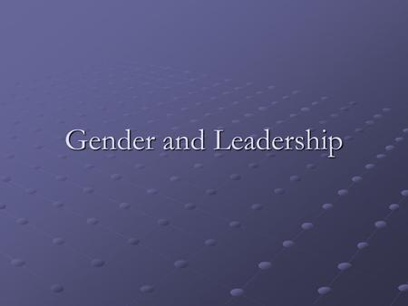 Gender and Leadership. Outline Class Debate Gender and Leadership Style Class Exercise: Breaking the Glass Ceiling Stereotypes and Discrimination of Women.