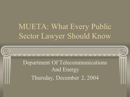 MUETA: What Every Public Sector Lawyer Should Know Department Of Telecommunications And Energy Thursday, December 2, 2004.