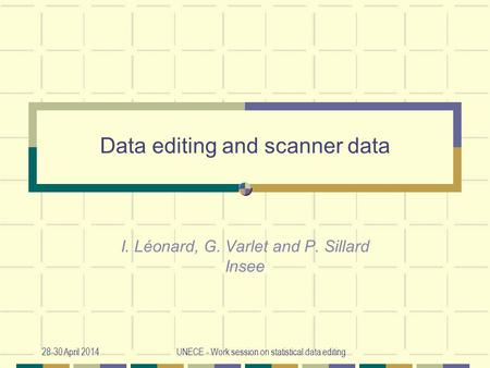 28-30 April 2014UNECE - Work session on statistical data editing Data editing and scanner data I. Léonard, G. Varlet and P. Sillard Insee.