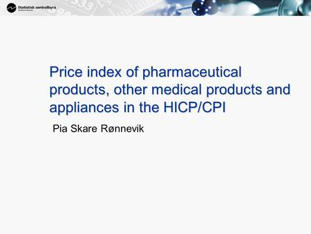 1 Price index of pharmaceutical products, other medical products and appliances in the HICP/CPI Pia Skare Rønnevik.
