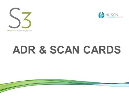 ADR & SCAN CARDS. Automatic Delivery Rewards (ADRs) The convenient opportunity to purchase products on a hassle-free monthly recurring basis. You benefit.