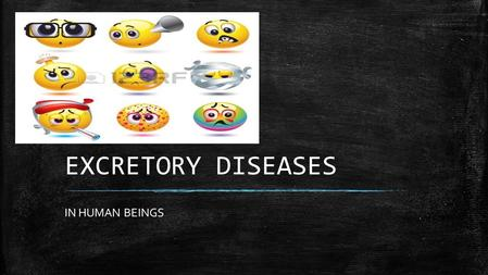 EXCRETORY DISEASES IN HUMAN BEINGS.