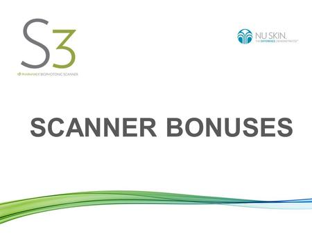 SCANNER BONUSES. Scanner Operator Bonus Initial Scan Bonus: €10 A €10 Initial Scan Bonus is paid to the Scanner Lease Holder when a customer is scanned.