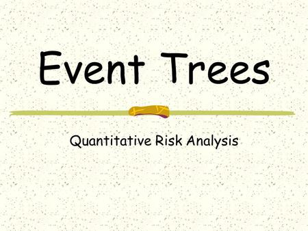 Event Trees Quantitative Risk Analysis. Event Trees - Overview Definitions Steps Occurrence frequency Mean Time between Shutdown Mean Time Between Runaway.