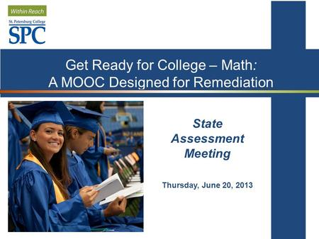 State Assessment Meeting Thursday, June 20, 2013 Get Ready for College – Math: A MOOC Designed for Remediation.