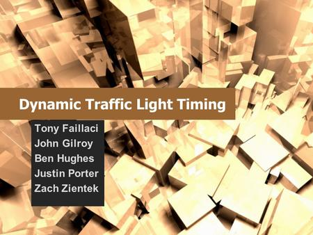 Dynamic Traffic Light Timing Tony Faillaci John Gilroy Ben Hughes Justin Porter Zach Zientek.