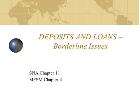DEPOSITS AND LOANS – Borderline Issues SNA Chapter 11 MFSM Chapter 4.