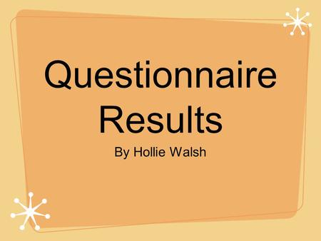 Questionnaire Results By Hollie Walsh. Introduction For my A2 Media Coursework I am going to create the opening sequence to a Children's TV Drama, therefore,