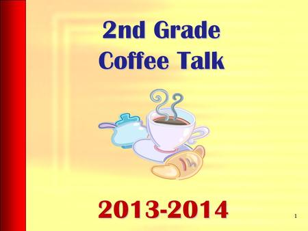 2nd Grade Coffee Talk 1 2013-2014. Attendance Being in school everyday is a priority! As soon as the 8:35 bell rings, our day begins. If a student comes.