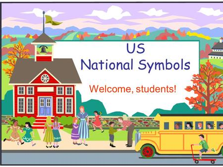 US National Symbols Welcome, students!.