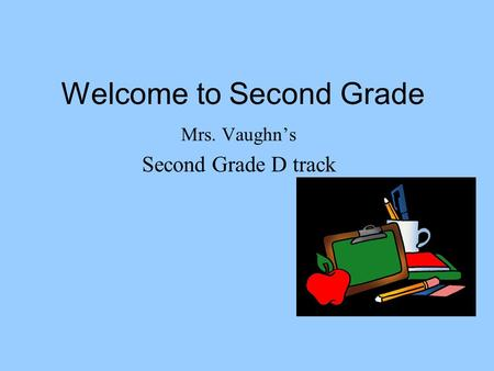 Welcome to Second Grade Mrs. Vaughn's Second Grade D track.