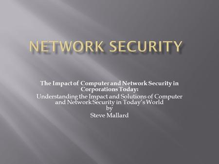 The Impact of Computer and Network Security in Corporations Today: Understanding the Impact and Solutions of Computer and Network Security in Today's World.