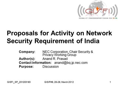 GISFI_SP_201203183GISIF#8, 26-28, March 20121 Proposals for Activity on Network Security Requirement of India Company:NEC Corporation, Chair Security &